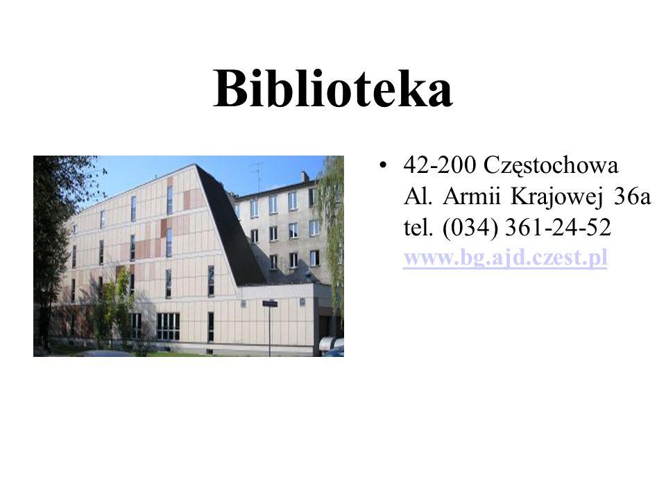 Biblioteka 42-200 Częstochowa Al. Armii Krajowej 36a tel. (034) 361-24-52 www.bg.ajd.czest.pl