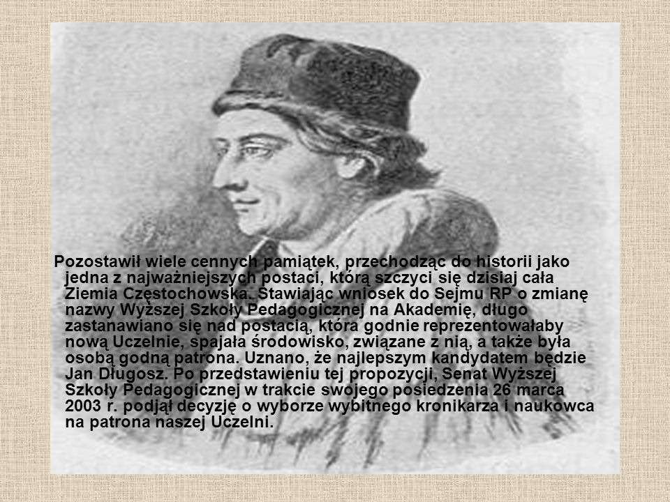Pozostawił wiele cennych pamiątek, przechodząc do historii jako jedna z najważniejszych postaci, którą szczyci się dzisiaj cała Ziemia Częstochowska.