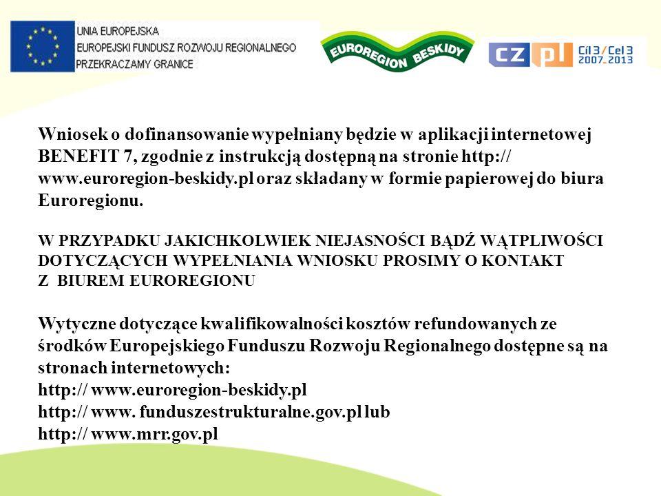 Wniosek o dofinansowanie wypełniany będzie w aplikacji internetowej BENEFIT 7, zgodnie z instrukcją dostępną na stronie http:// www.euroregion-beskidy.pl oraz składany w formie papierowej do biura Euroregionu.