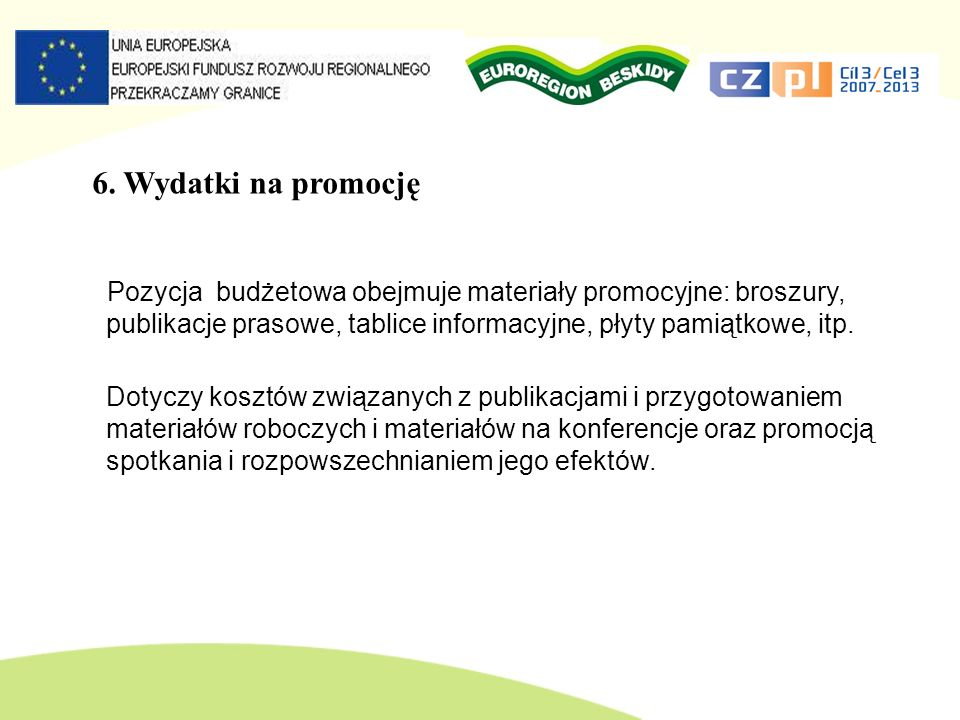 6. Wydatki na promocjęPozycja budżetowa obejmuje materiały promocyjne: broszury, publikacje prasowe, tablice informacyjne, płyty pamiątkowe, itp.