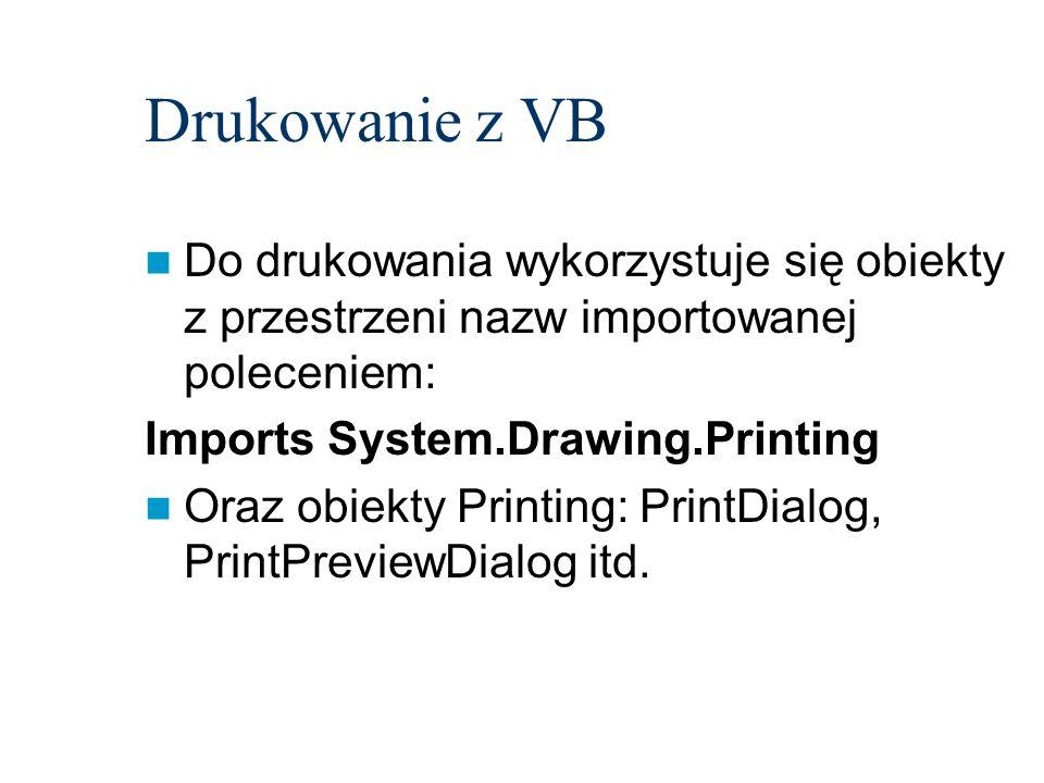 Drukowanie z VB Do drukowania wykorzystuje się obiekty z przestrzeni nazw importowanej poleceniem: Imports System.Drawing.Printing.