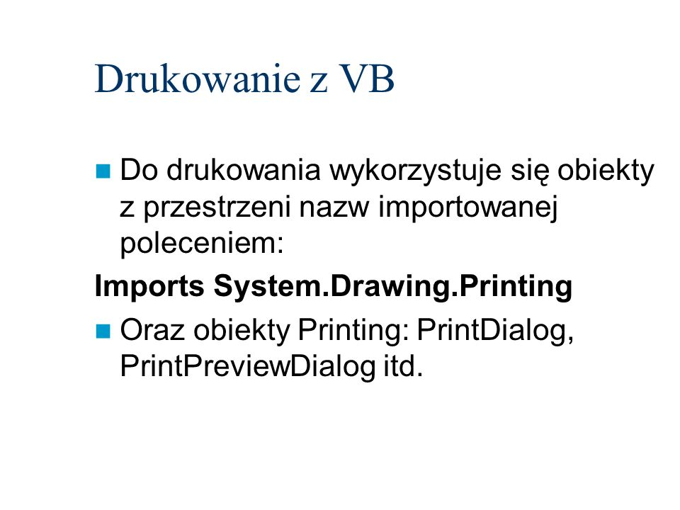 Drukowanie z VBDo drukowania wykorzystuje się obiekty z przestrzeni nazw importowanej poleceniem: Imports System.Drawing.Printing.