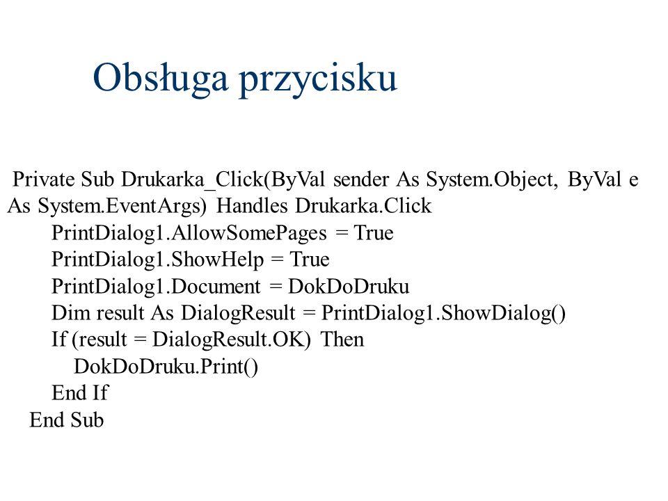 Obsługa przycisku Private Sub Drukarka_Click(ByVal sender As System.Object, ByVal e As System.EventArgs) Handles Drukarka.Click.