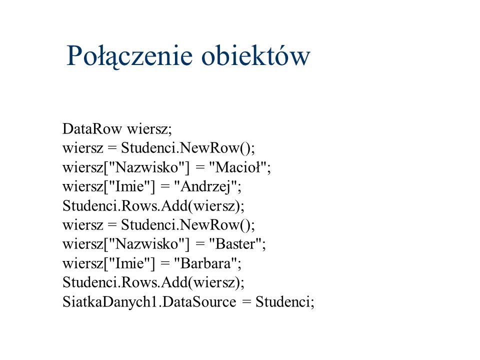 Połączenie obiektów DataRow wiersz; wiersz = Studenci.NewRow();
