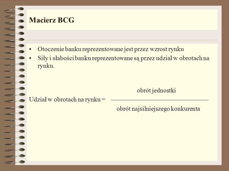 Macierz BCG Otoczenie banku reprezentowane jest przez wzrost rynku
