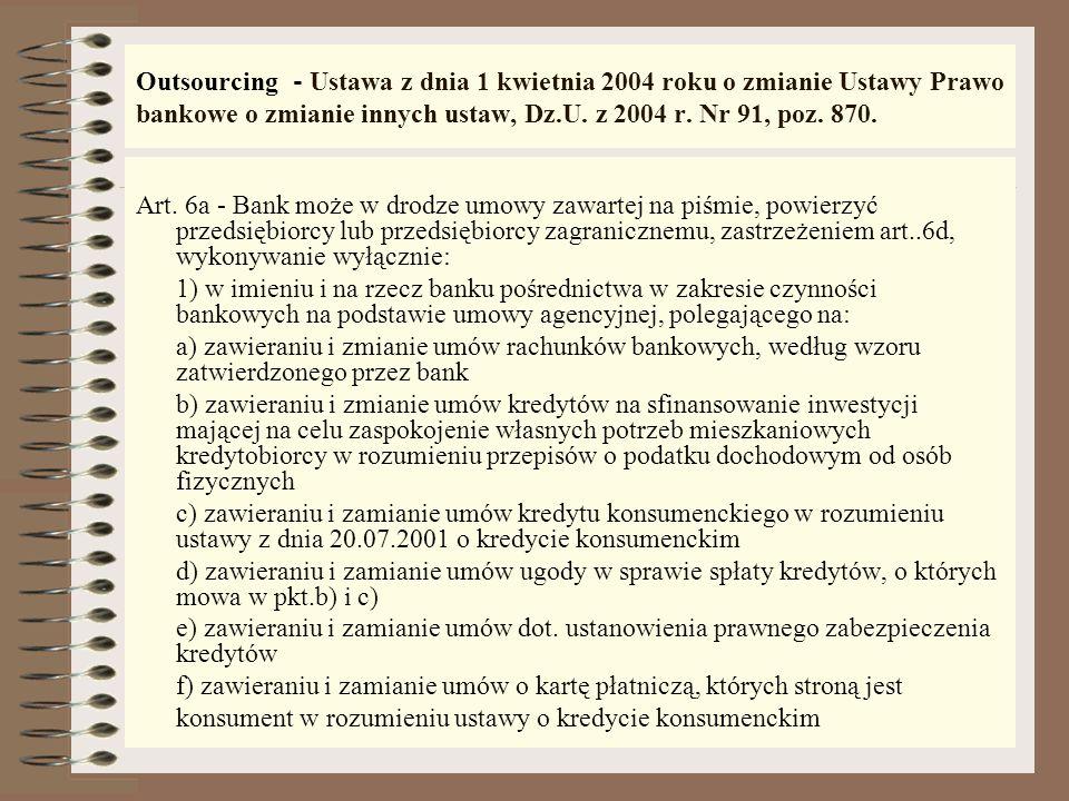 Outsourcing - Ustawa z dnia 1 kwietnia 2004 roku o zmianie Ustawy Prawo bankowe o zmianie innych ustaw, Dz.U. z 2004 r. Nr 91, poz. 870.