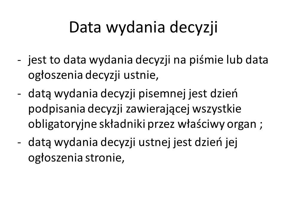 Data wydania decyzji jest to data wydania decyzji na piśmie lub data ogłoszenia decyzji ustnie,