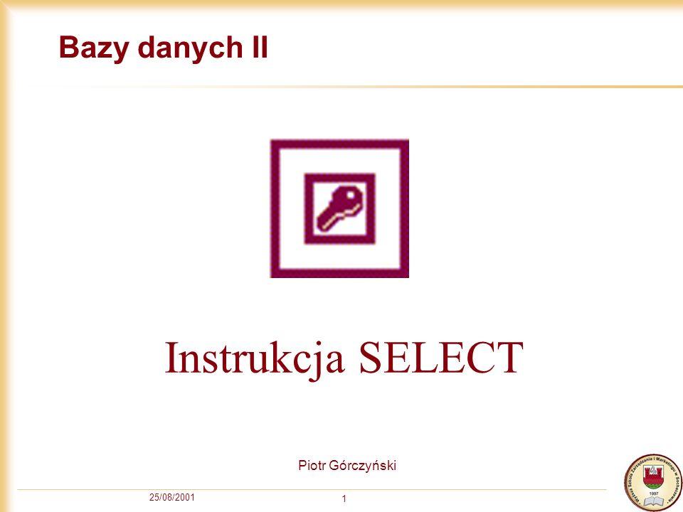 Bazy danych II Instrukcja SELECT Piotr Górczyński 25/08/2001