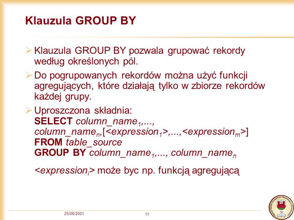 Klauzula GROUP BY Klauzula GROUP BY pozwala grupować rekordy według określonych pól.