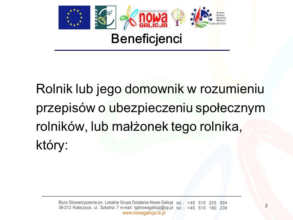 Beneficjenci Rolnik lub jego domownik w rozumieniu przepisów o ubezpieczeniu społecznym rolników, lub małżonek tego rolnika, który: