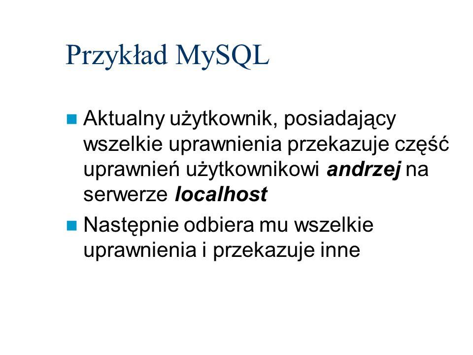 Przykład MySQLAktualny użytkownik, posiadający wszelkie uprawnienia przekazuje część uprawnień użytkownikowi andrzej na serwerze localhost.