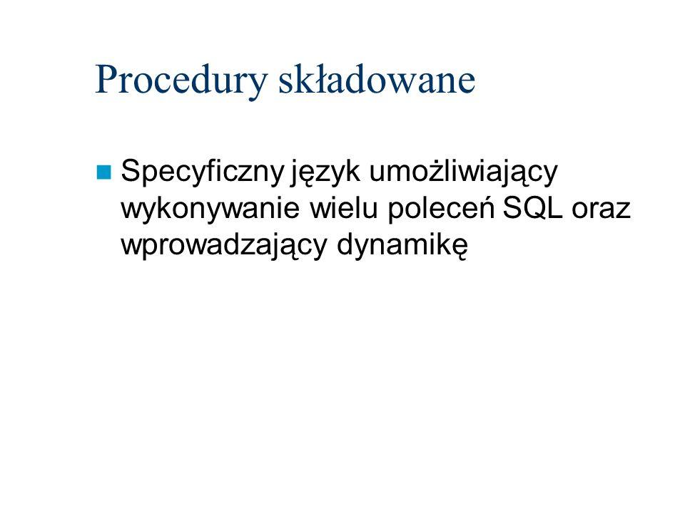 Procedury składowane Specyficzny język umożliwiający wykonywanie wielu poleceń SQL oraz wprowadzający dynamikę.
