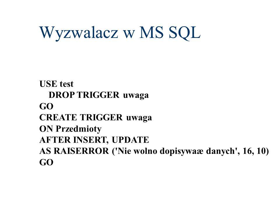 Wyzwalacz w MS SQL USE test DROP TRIGGER uwaga GO CREATE TRIGGER uwaga