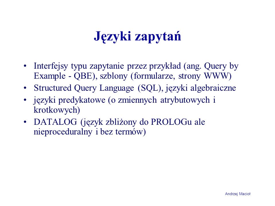 Języki zapytań Interfejsy typu zapytanie przez przykład (ang. Query by Example - QBE), szblony (formularze, strony WWW)