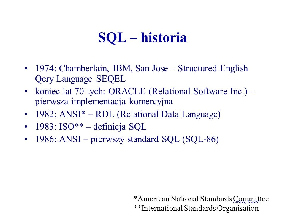 SQL – historia 1974: Chamberlain, IBM, San Jose – Structured English Qery Language SEQEL.