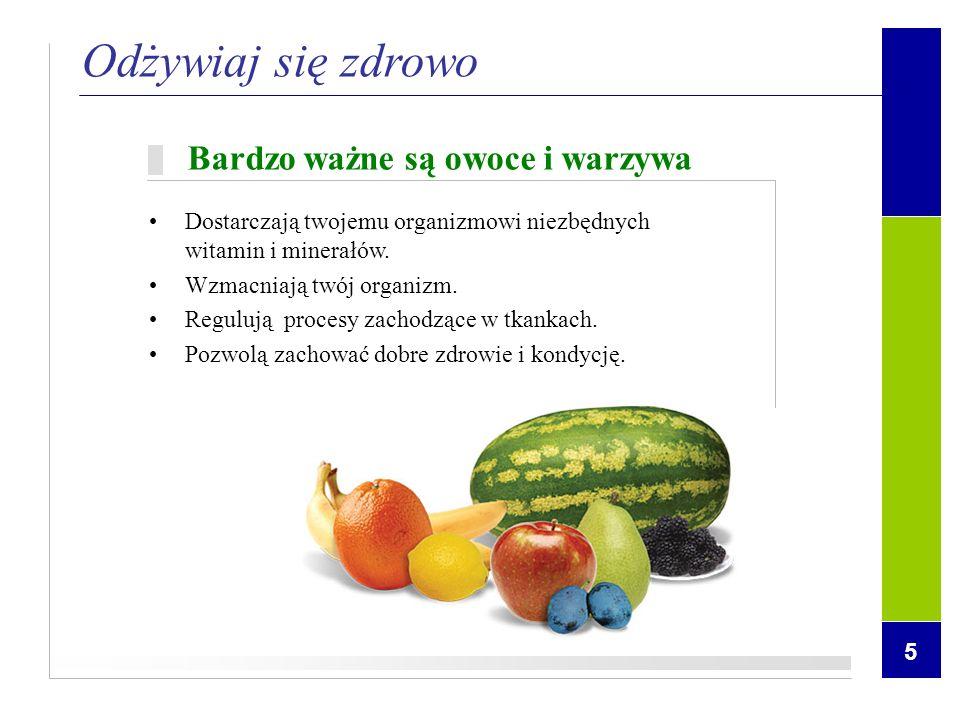 Odżywiaj się zdrowo Bardzo ważne są owoce i warzywa