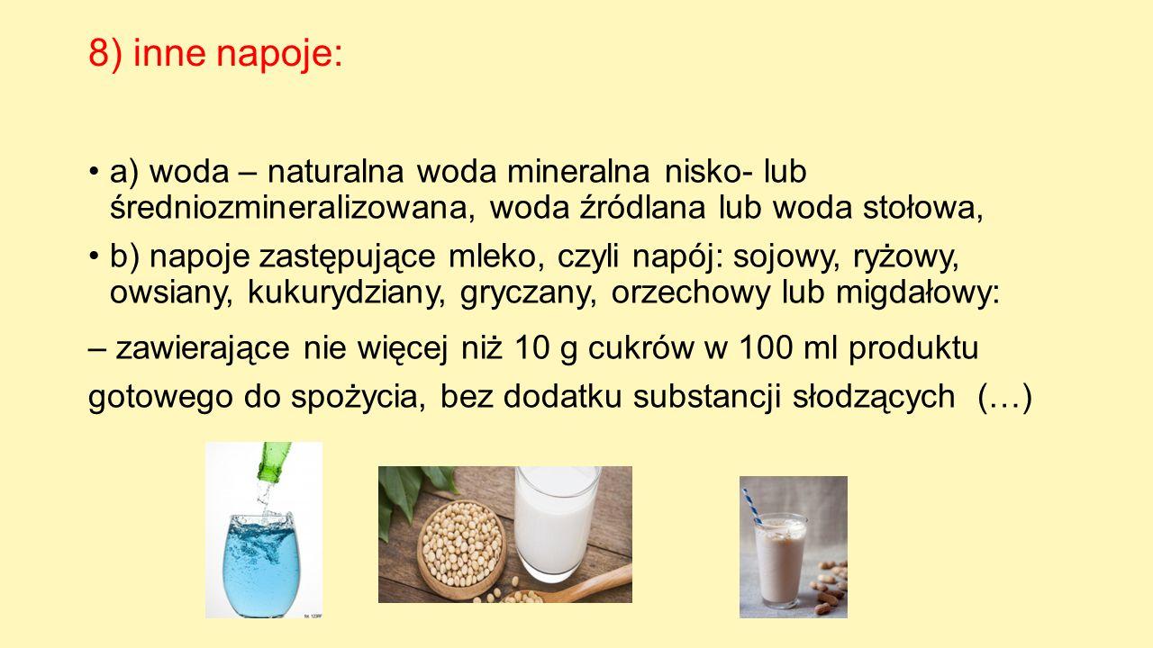 8) inne napoje: a) woda – naturalna woda mineralna nisko- lub średniozmineralizowana, woda źródlana lub woda stołowa,