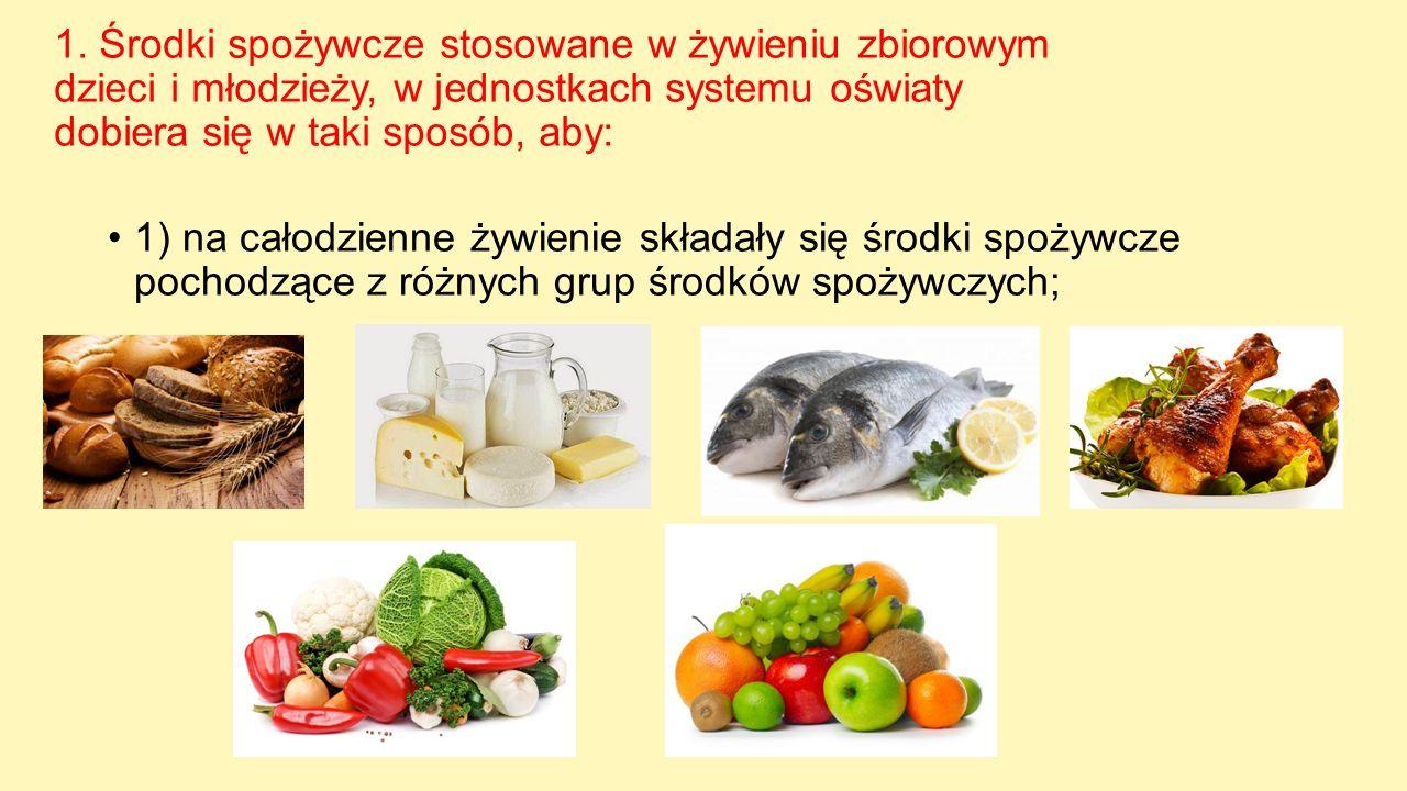 1. Środki spożywcze stosowane w żywieniu zbiorowym dzieci i młodzieży, w jednostkach systemu oświaty dobiera się w taki sposób, aby: