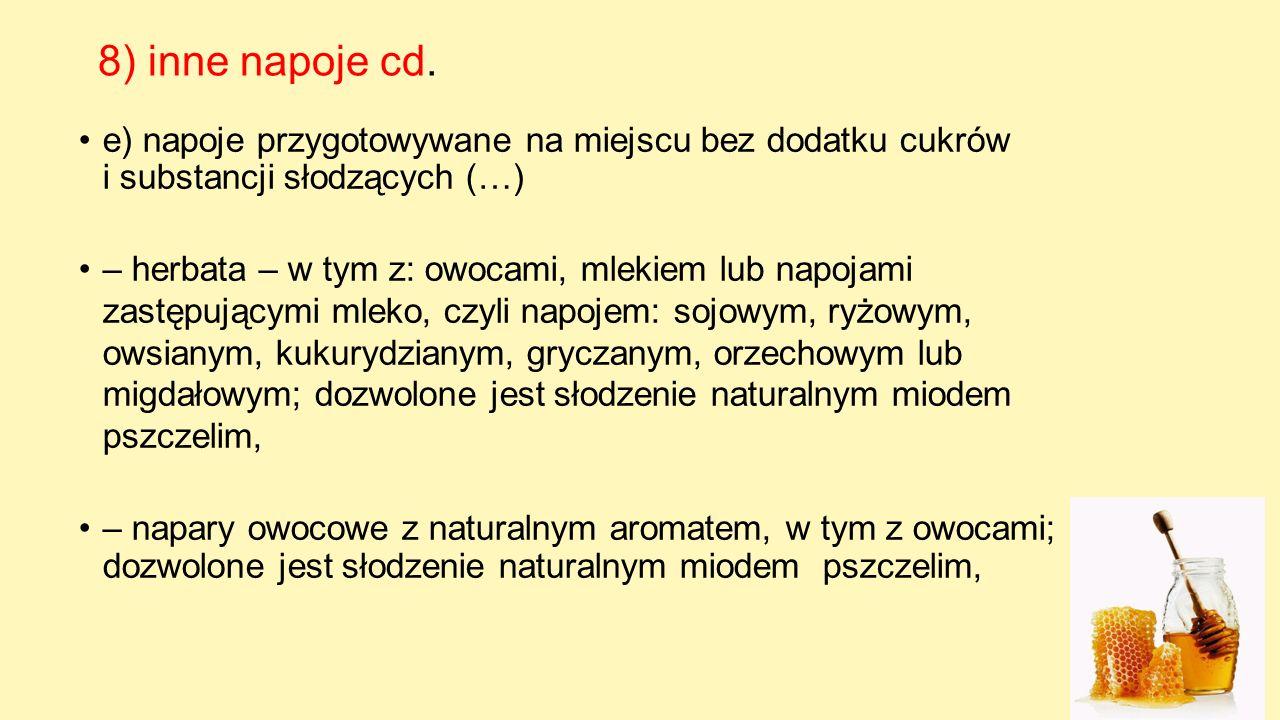 8) inne napoje cd. e) napoje przygotowywane na miejscu bez dodatku cukrów i substancji słodzących (…)