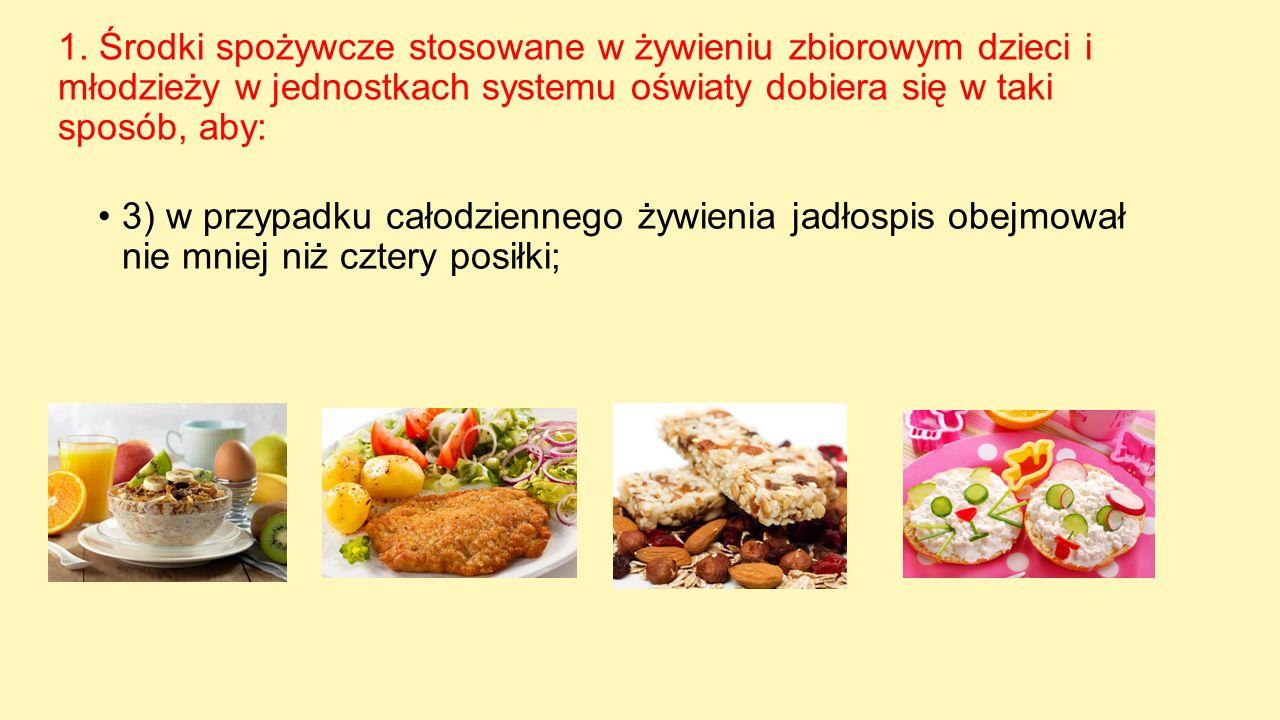 1. Środki spożywcze stosowane w żywieniu zbiorowym dzieci i młodzieży w jednostkach systemu oświaty dobiera się w taki sposób, aby:
