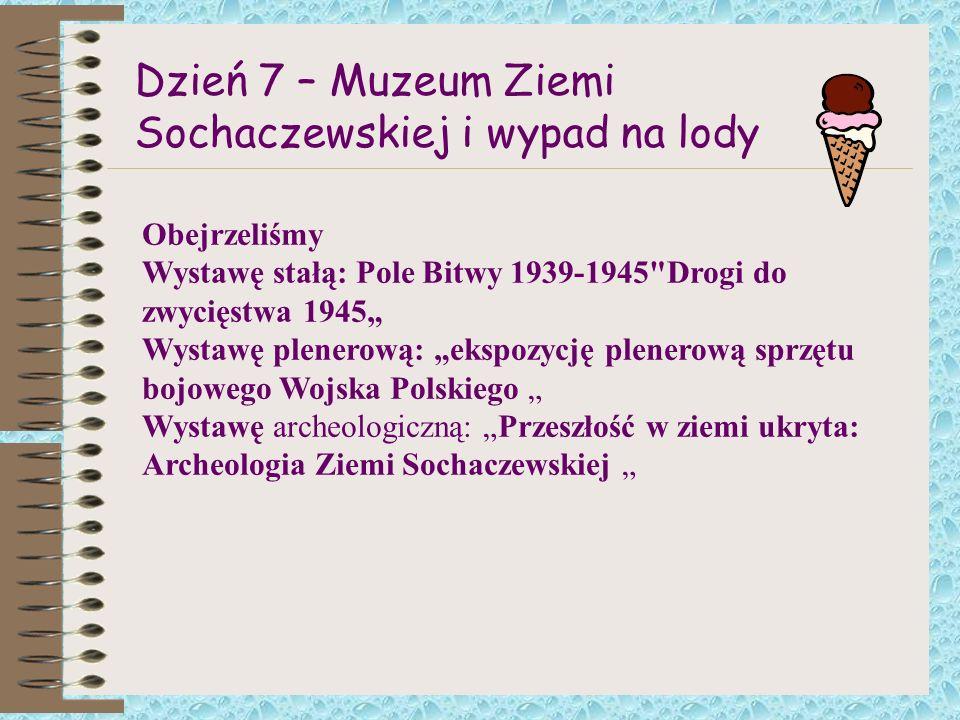 Dzień 7 – Muzeum Ziemi Sochaczewskiej i wypad na lody