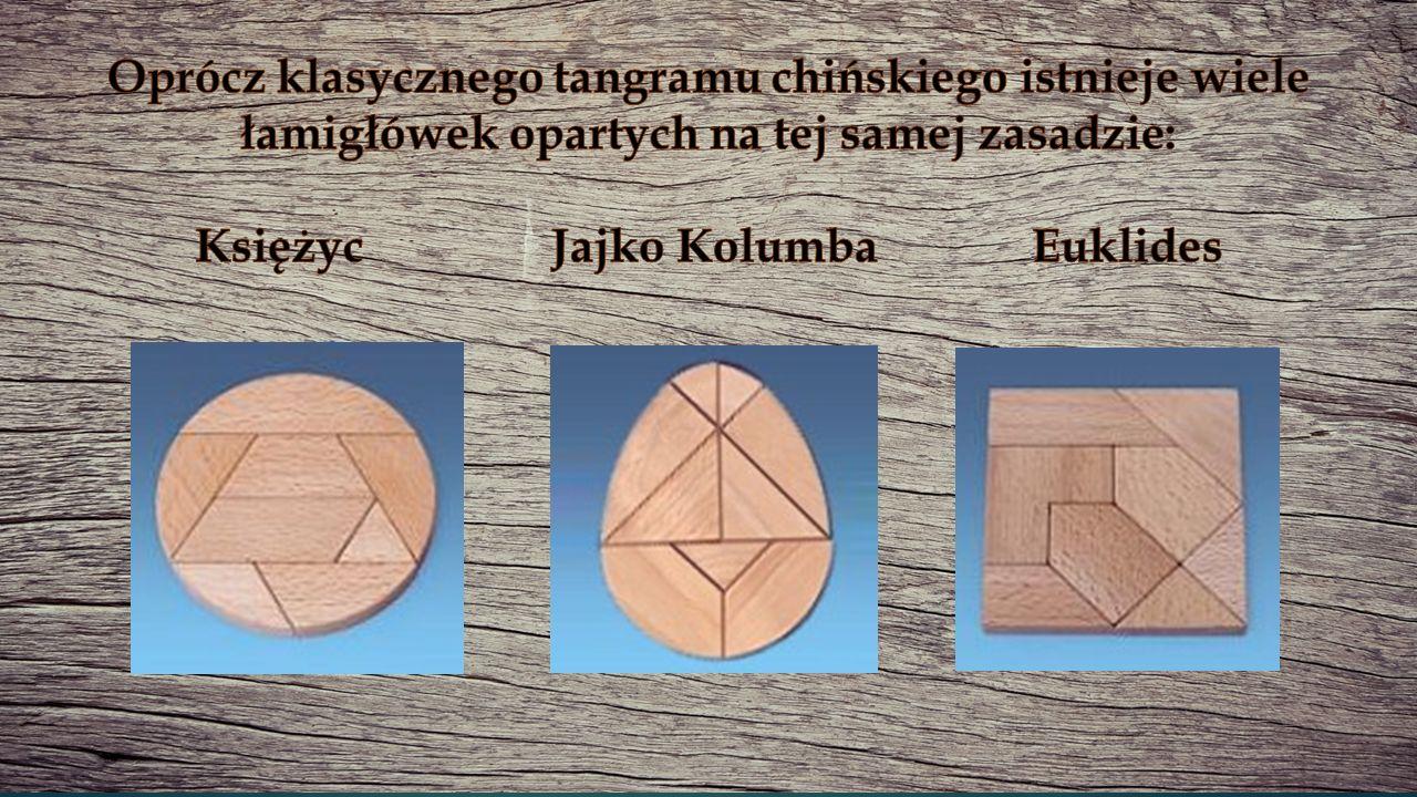 Oprócz klasycznego tangramu chińskiego istnieje wiele łamigłówek opartych na tej samej zasadzie: Księżyc Jajko Kolumba Euklides