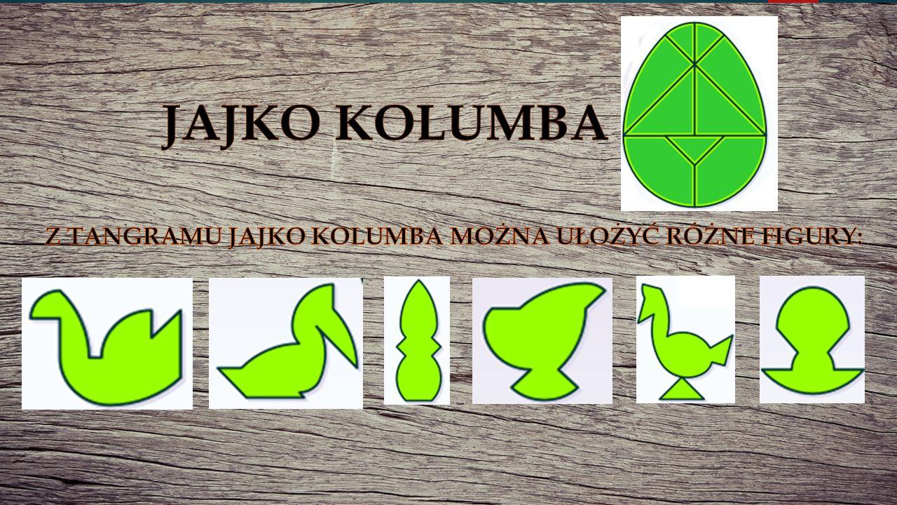 Z tangramu jajko Kolumba można ułożyć różne figury: