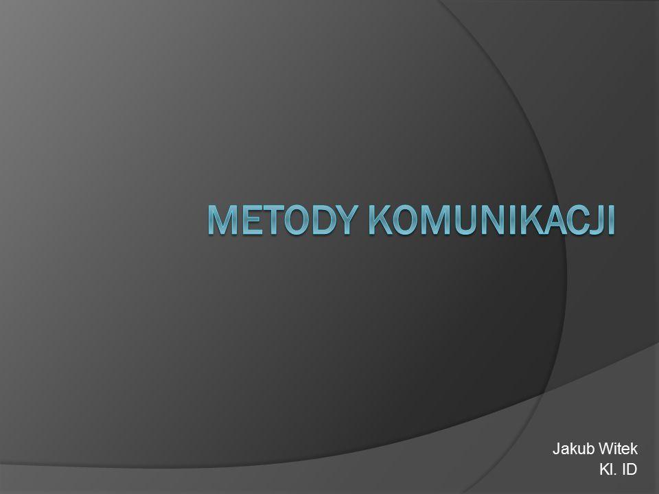 Metody komunikacji Jakub Witek Kl. ID