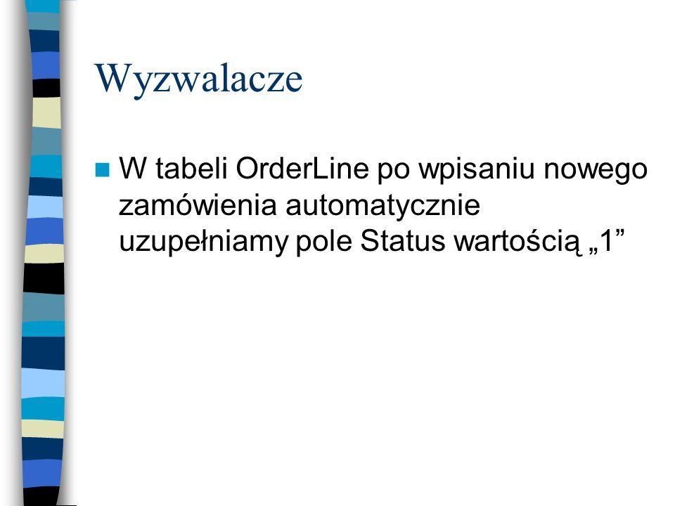 """Wyzwalacze W tabeli OrderLine po wpisaniu nowego zamówienia automatycznie uzupełniamy pole Status wartością """"1"""