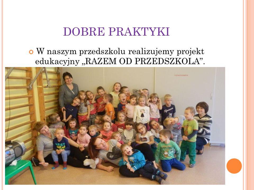 """DOBRE PRAKTYKI W naszym przedszkolu realizujemy projekt edukacyjny """"RAZEM OD PRZEDSZKOLA ."""