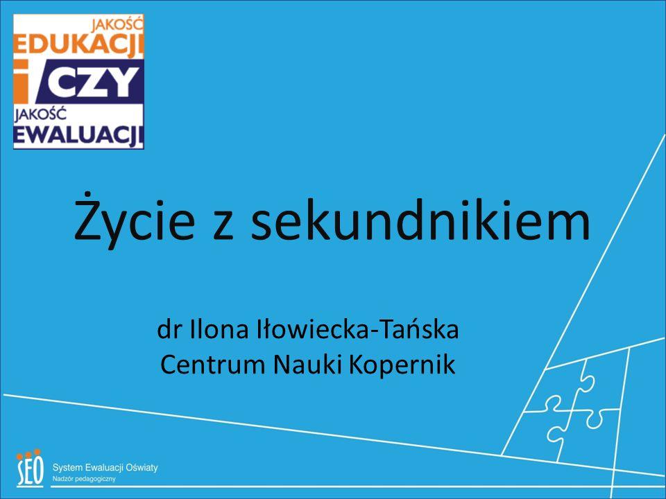 dr Ilona Iłowiecka-Tańska Centrum Nauki Kopernik