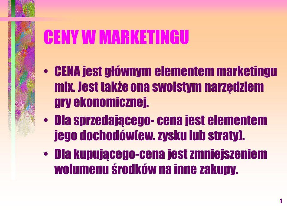 CENY W MARKETINGUCENA jest głównym elementem marketingu mix. Jest także ona swoistym narzędziem gry ekonomicznej.