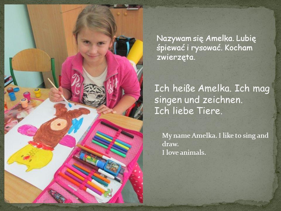 Ich heiße Amelka. Ich mag singen und zeichnen. Ich liebe Tiere.