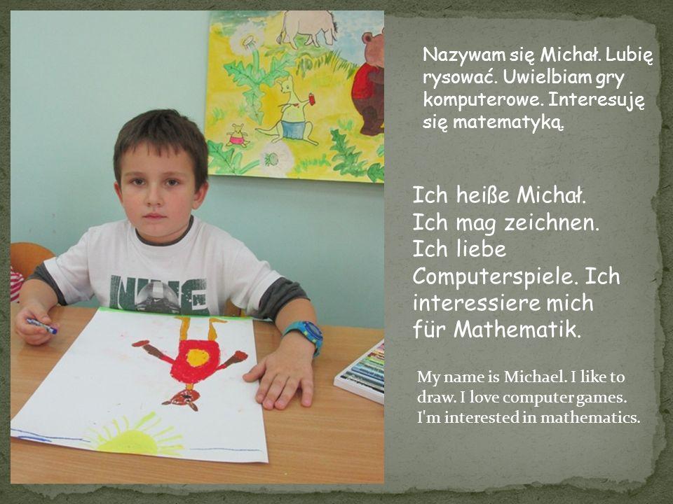 Nazywam się Michał. Lubię rysować. Uwielbiam gry komputerowe