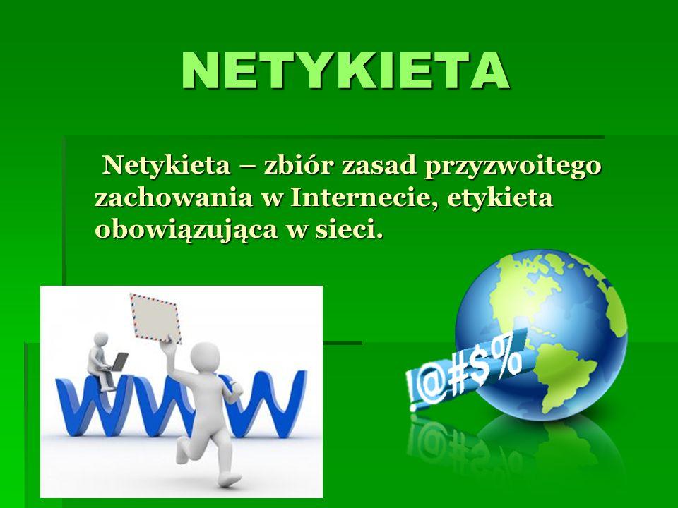 NETYKIETA Netykieta – zbiór zasad przyzwoitego zachowania w Internecie, etykieta obowiązująca w sieci.