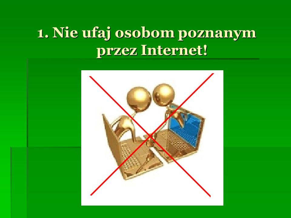 1. Nie ufaj osobom poznanym przez Internet!