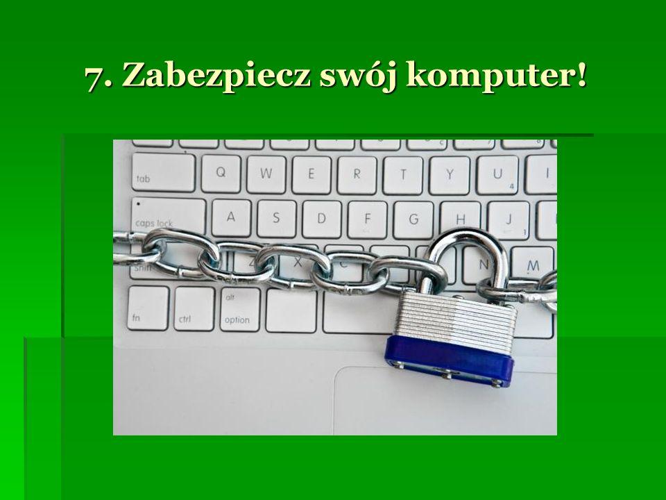7. Zabezpiecz swój komputer!