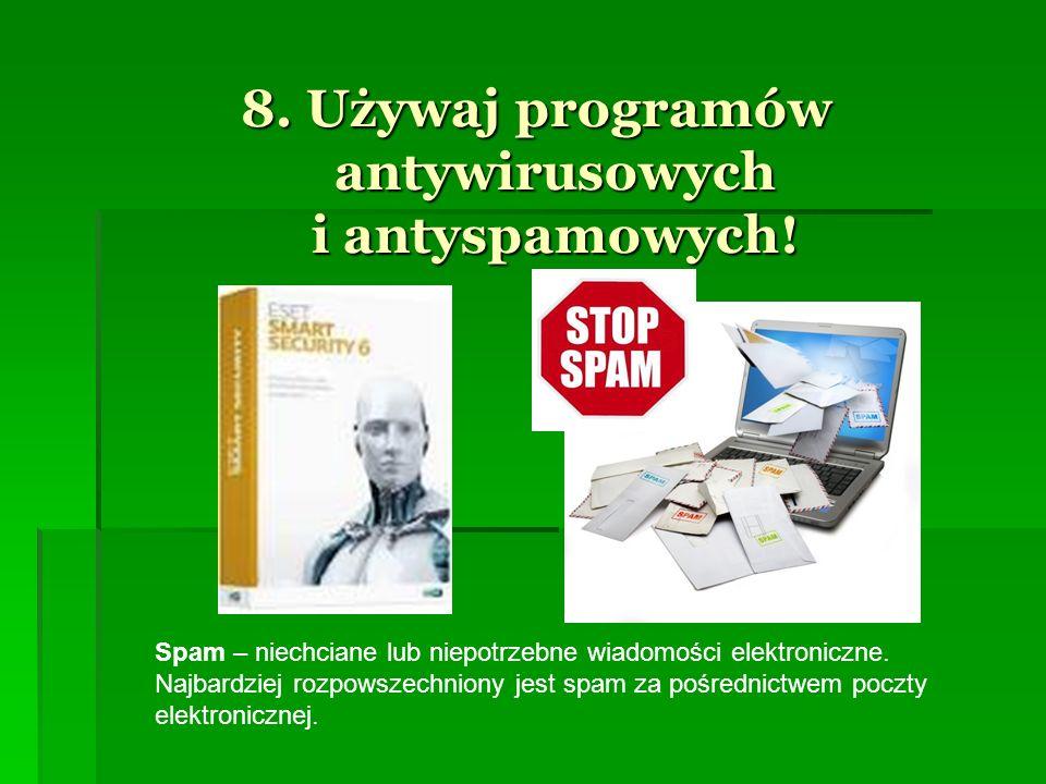 8. Używaj programów antywirusowych i antyspamowych!