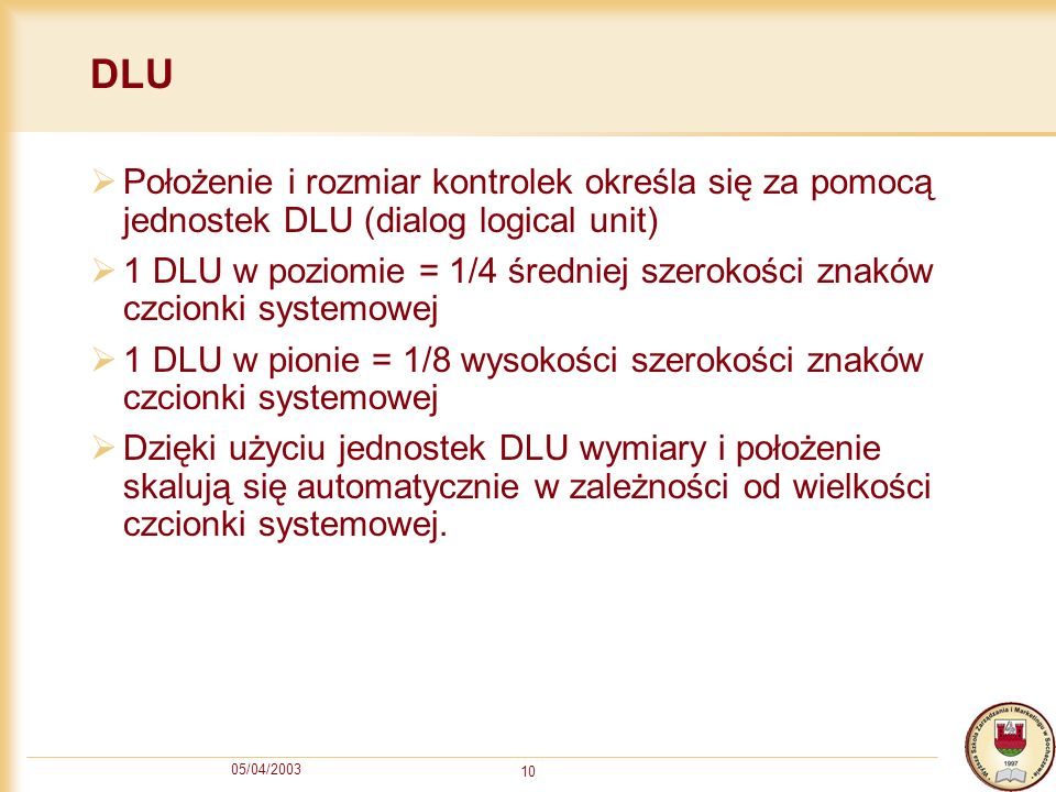 DLU Położenie i rozmiar kontrolek określa się za pomocą jednostek DLU (dialog logical unit)