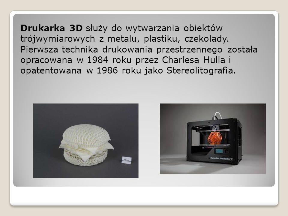Drukarka 3D służy do wytwarzania obiektów trójwymiarowych z metalu, plastiku, czekolady.