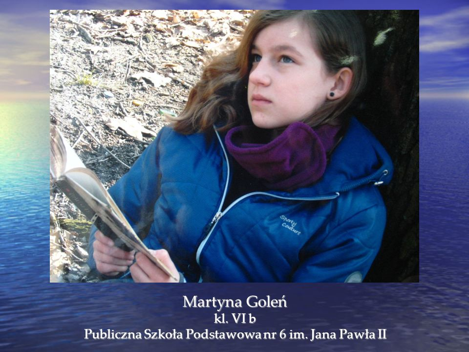 Martyna Goleń kl. VI b Publiczna Szkoła Podstawowa nr 6 im