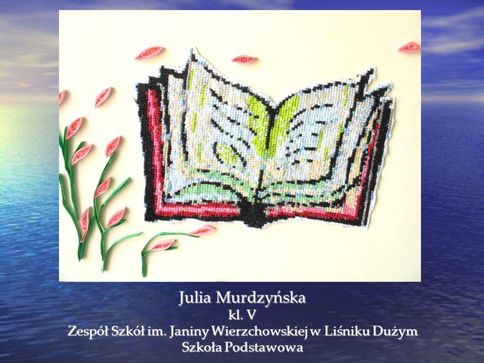 Julia Murdzyńska kl. V Zespół Szkół im