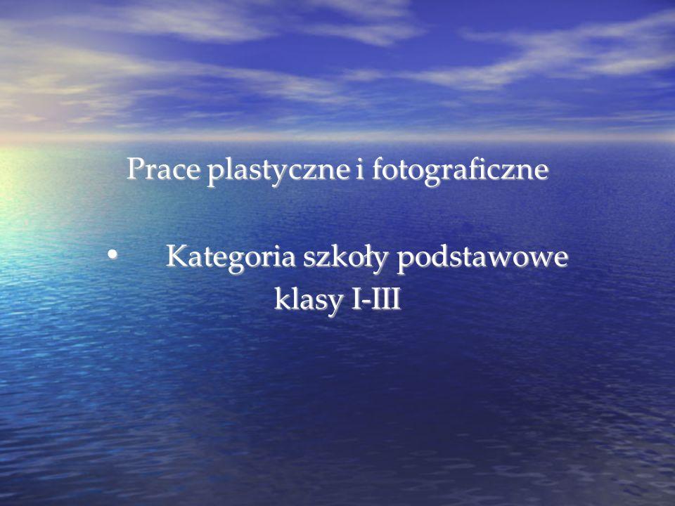 Prace plastyczne i fotograficzne Kategoria szkoły podstawowe