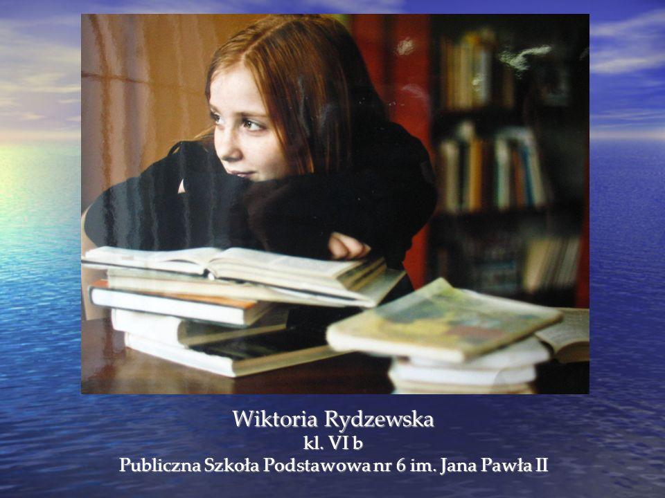 Wiktoria Rydzewska kl. VI b Publiczna Szkoła Podstawowa nr 6 im