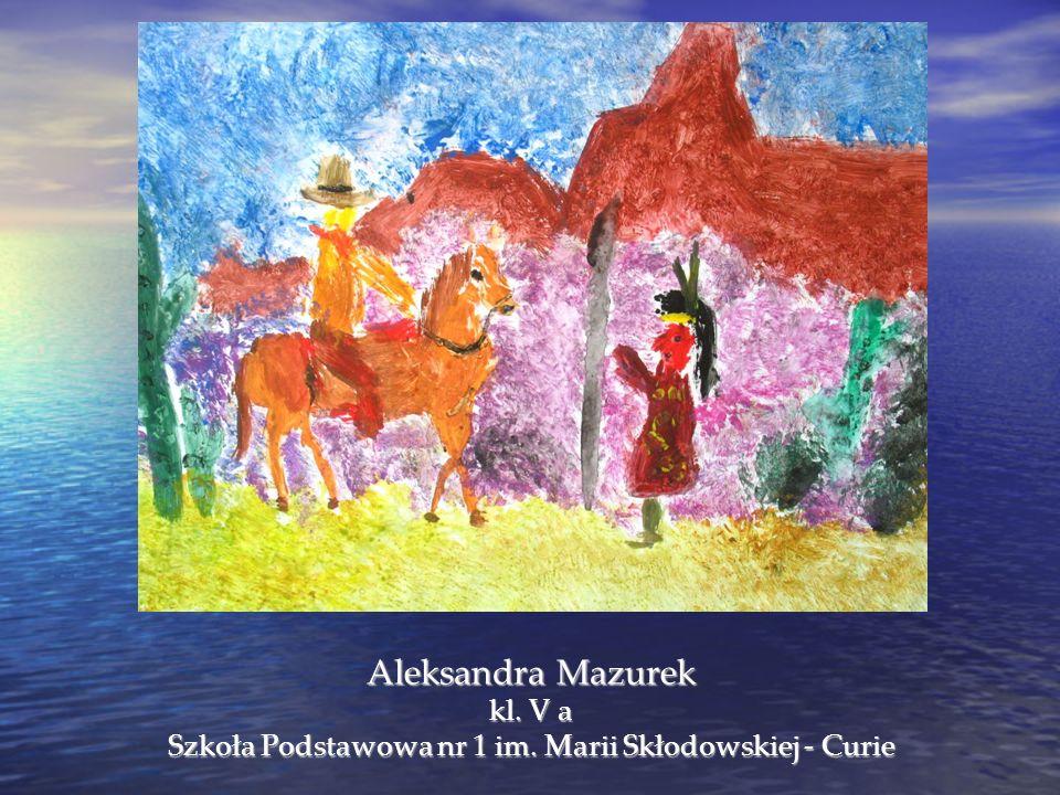 Aleksandra Mazurek kl. V a Szkoła Podstawowa nr 1 im