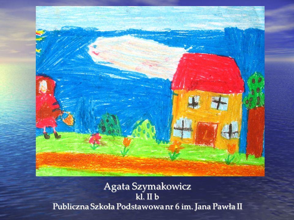 Agata Szymakowicz kl. II b Publiczna Szkoła Podstawowa nr 6 im