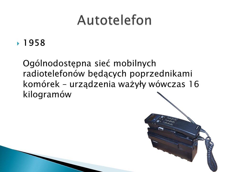 Autotelefon 1958 Ogólnodostępna sieć mobilnych radiotelefonów będących poprzednikami komórek – urządzenia ważyły wówczas 16 kilogramów.