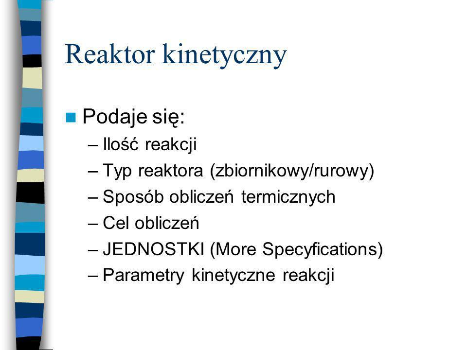 Reaktor kinetyczny Podaje się: Ilość reakcji
