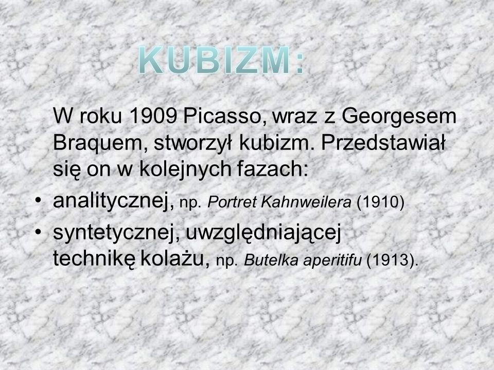 KUBIZM: W roku 1909 Picasso, wraz z Georgesem Braquem, stworzył kubizm. Przedstawiał się on w kolejnych fazach: