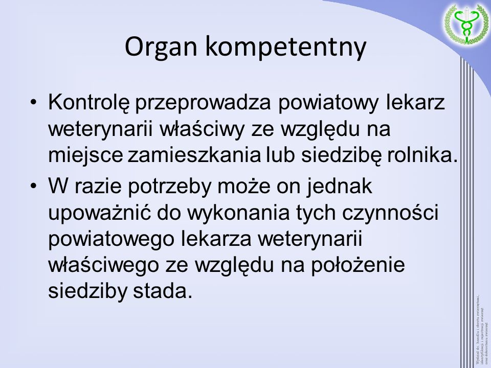 Organ kompetentny Kontrolę przeprowadza powiatowy lekarz weterynarii właściwy ze względu na miejsce zamieszkania lub siedzibę rolnika.